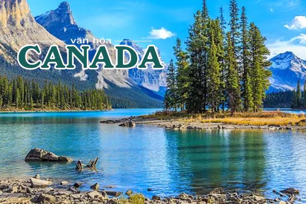văn hóa canada, văn hóa ăn uống của người canada, văn hóa giao tiếp của người canada, văn hóa ẩm thực canada, nền văn hóa canada, văn hóa của người canada, văn hóa ở canada, văn hóa con người canada, văn hoá nước canada