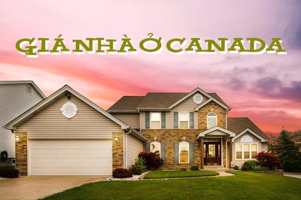 giá nhà ở canada, giá nhà canada, giá nhà tại canada, giá nhà trung bình ở canada, giá nhà đất ở canada, nhà ở canada giá bao nhiêu